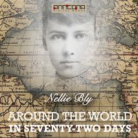 Around the World in Seventy-Two Days - Nellie Bly