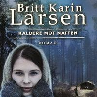 Kaldere mot natten - Britt Karin Larsen