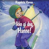 Ikke gi deg, Hanne! - Ragnhild Røren