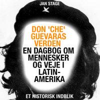 Don 'Che' Guevaras verden - en dagbog om mennesker og veje i Latinamerika - Jan Stage