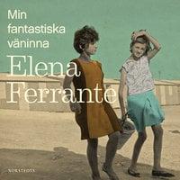 Min fantastiska väninna - Elena Ferrante