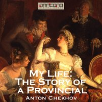 My Life - The Story of a Provincial - Anton Chekhov