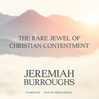 The Rare Jewel of Christian Contentment - Jeremiah Burroughs