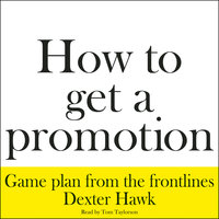 How to Get a Promotion - Dexter Hawk
