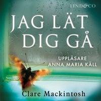 Jag lät dig gå - Clare Mackintosh
