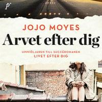Arvet efter dig - Jojo Moyes