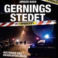 Gerningsstedet - historier fra Drabsafdelingen - Jørgen Bach