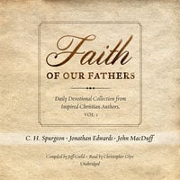 Faith of Our Fathers - C.H. Spurgeon, Jonathan Edwards, others