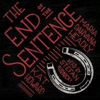 The End of the Sentence - Maria Dahvana Headley,Kat Howard