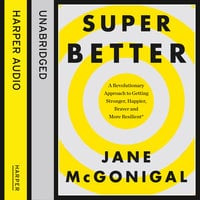 SuperBetter: How a gameful life can make you stronger, happier, braver and more resilient - Jane McGonigal