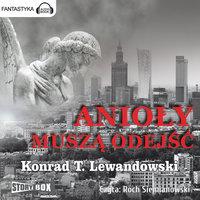 Anioły muszą odejść - Konrad T. Lewandowski
