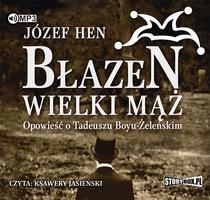 Błazen wielki mąż: opowieść o Tadeuszu Boyu Żeleńskim - Józef Hen