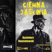 Ciemna jaskinia - Kazimierz Kwaśniewski