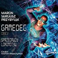Gamedec. Część 2. Sprzedawcy lokomotyw - Marcin Przybyłek