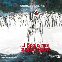 I Bóg o nas zapomniał - Andrzej Kalinin