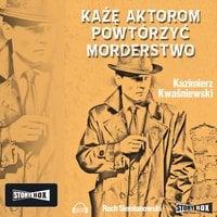 Każę aktorom powtórzyć morderstwo - Kazimierz Kwaśniewski