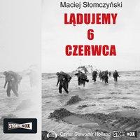 Lądujemy 6 czerwca - Maciej Słomczyski