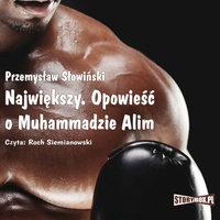Największy - Opowieść o Muhammadzie Alim - Przemysław Słowiński