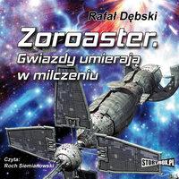 Zoroaster - Gwiazdy umierają w milczeniu - Rafał Dębski