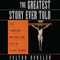 The Greatest Story Ever Told - Fulton Oursler