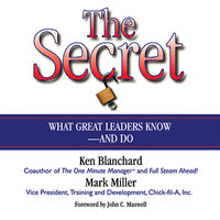 The Secret: What Great Leaders Know – and Do - Ken Blanchard, Mark Miller
