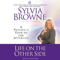 Life on the Other Side: A Psychic's Tour of the Afterlife - Sylvia Browne