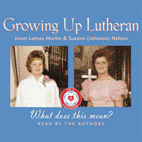 Growing Up Lutheran: What Does This Mean? - Suzann (Johnson) Nelson, Janet Letnes Martin