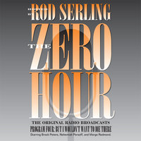 Zero Hour 4: But I Wouldn't Want to Die There - Rod Serling