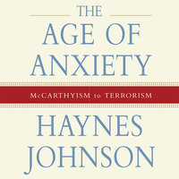 The Age of Anxiety: McCarthyism to Terrorism - Haynes Johnson