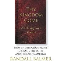 Thy Kingdom Come - Randall Balmer