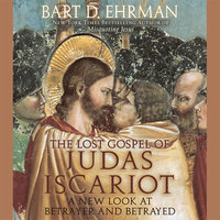 The Lost Gospel of Judas Iscariot: A New Look at Betrayer and Betrayed - Bart D. Ehrman