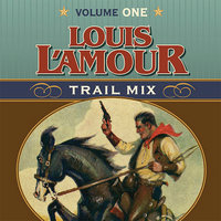 Trail Mix Volume One: Riding for the Brand, The Black Rock Coffin Makers, and Dutchman's Flat - Louis L'Amour