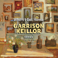 When I Get Home: Songs - Garrison Keillor