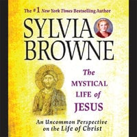 The Mystical Life of Jesus: An Uncommon Perspective on the Life of Christ - Sylvia Browne