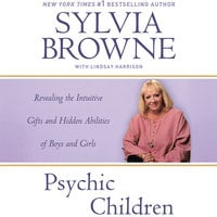 Psychic Children: Revealing the Intuitive Gifts and Hidden Abilities of Boys and Girls - Sylvia Browne