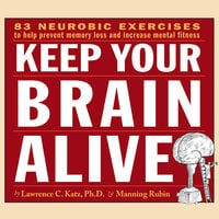 Keep Your Brain Alive: Neurobic Exercises to Help Prevent Memory Loss and Increase Mental Fitness - Manning Rubin, Lawrence Katz