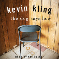 The Dog Says How - Kevin Kling