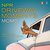 NPR Driveway Moments Moms - NPR