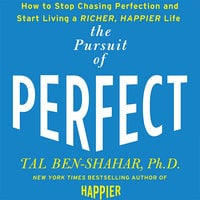 The Pursuit of Perfect: to Stop Chasing and Start Living a Richer, Happier Life - Tal Ben-Shahar