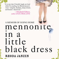 Mennonite in a Little Black Dress: A Memoir of Going Home - Rhonda Janzen