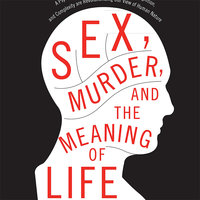 Sex, Murder, and the Meaning of Life - Douglas T. Kenrick