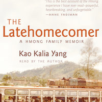 The Latehomecomer: A Hmong Family Memoir - Kao Kalia Yang
