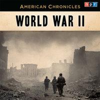 NPR American Chronicles: World War II - NPR