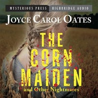 The Corn Maiden and Other Nightmares: Novellas and Stories of Unspeakable Dread - Joyce Carol Oates