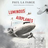 Luminous Airplanes - Paul La Farge