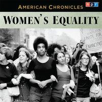 NPR American Chronicles: Women's Equality - NPR