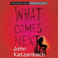 What Comes Next? - John Katzenbach
