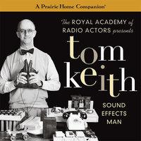 Tom Keith: Sound Effects Man (A Prairie Home Companion) - Garrison Keillor