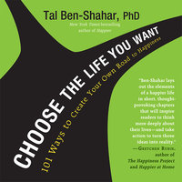 Choose the Life You Want: 101 Ways to Create Your Own Road to Happiness - Tal Ben-Shahar