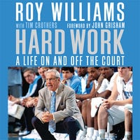 Hard Work: A Life On and Off the Court - Tim Crothers, Roy Williams